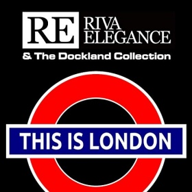 RIVA ELEGANCE & THE DOCKLAND COLLECTION - THIS IS LONDON